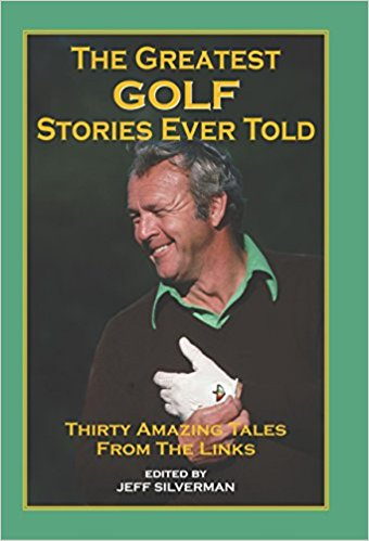 The Greatest Golf Stories Ever Told: Thirty Amazing Tales from the Links Book