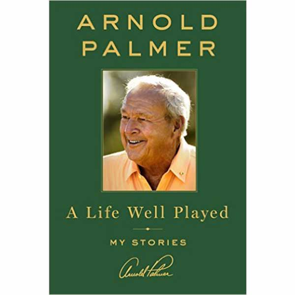 Arnold Palmer: A Life Well Played Book